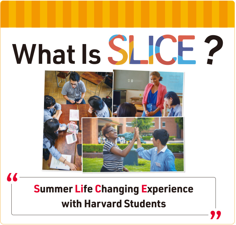 "What Is SLICE? ""Summer Life Changing Experience with Harvard Students"""